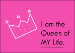 The Queen of My Life is...Moi!
